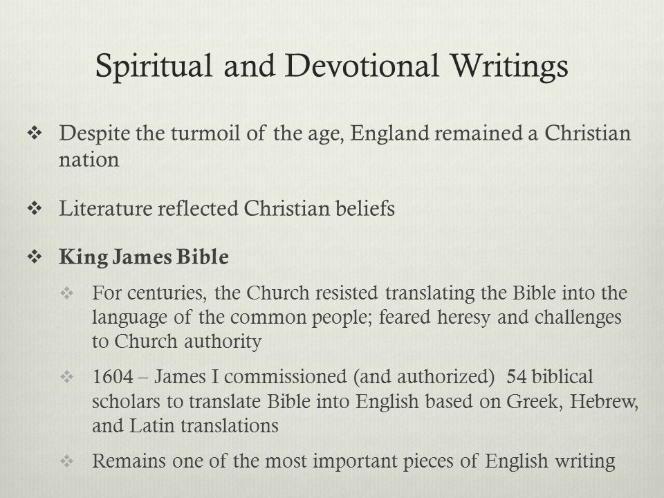 Spiritual and Devotional Writings  Despite the turmoil of the age, England remained a Christian nation  Literature reflected Christian beliefs  Kin