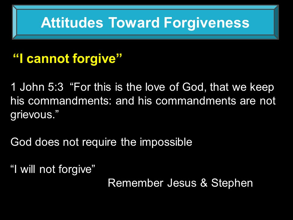 Attitudes Toward Forgiveness I ll forgive you, but in the future will have nothing to do with you Eph.