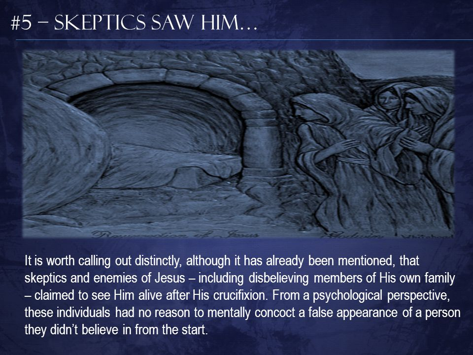 #5 – Skeptics Saw Him… It is worth calling out distinctly, although it has already been mentioned, that skeptics and enemies of Jesus – including disb