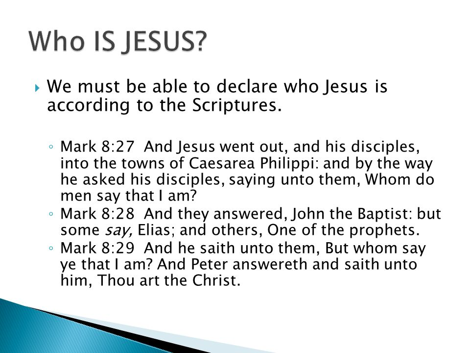  We must be able to declare who Jesus is according to the Scriptures.