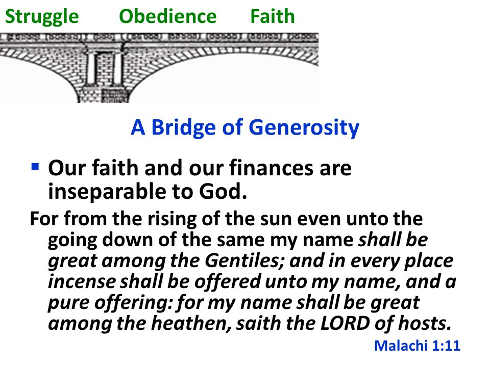 A Bridge of Generosity  Our faith and our finances are inseparable to God.