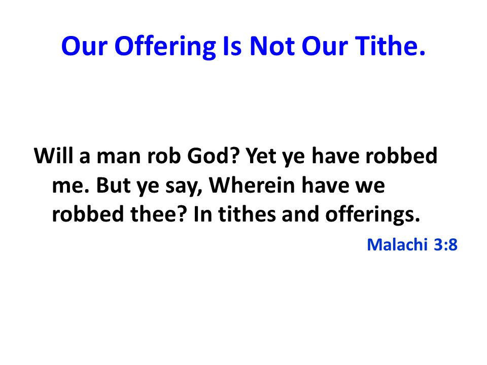 Our Offering Is Not Our Tithe. Will a man rob God.
