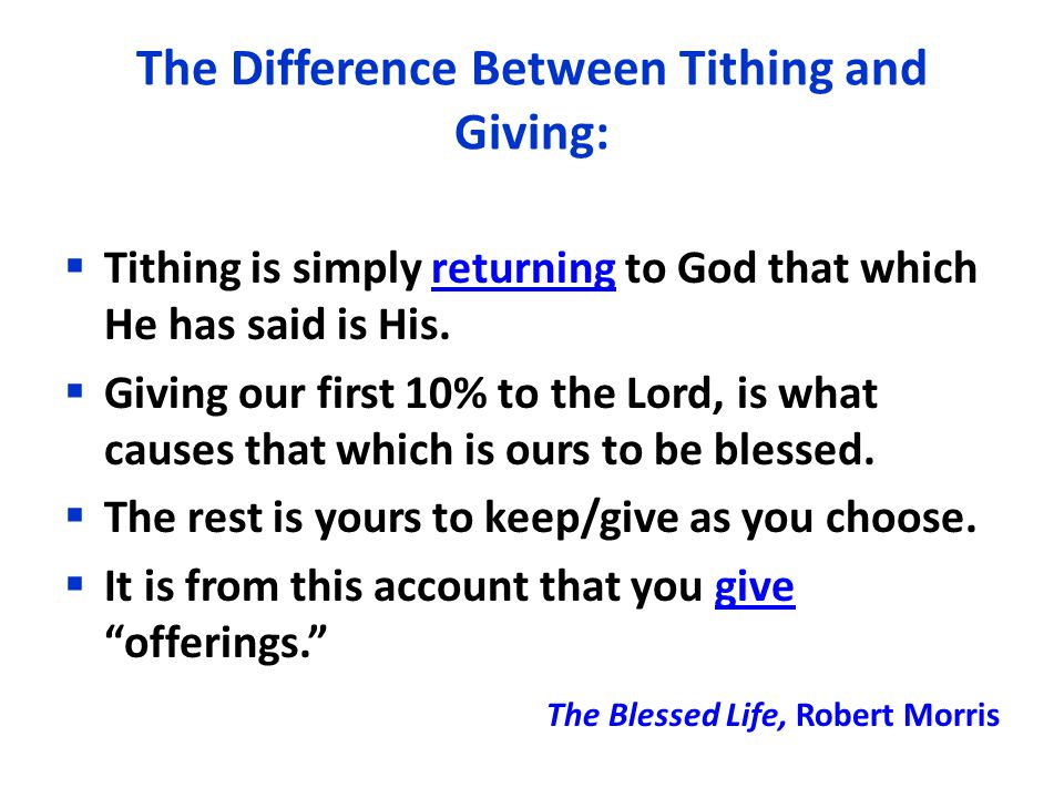The Difference Between Tithing and Giving:  Tithing is simply returning to God that which He has said is His.