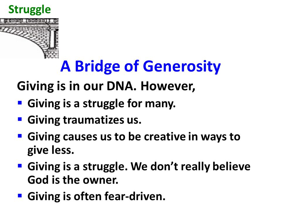 A Bridge of Generosity Giving is in our DNA. However,  Giving is a struggle for many.