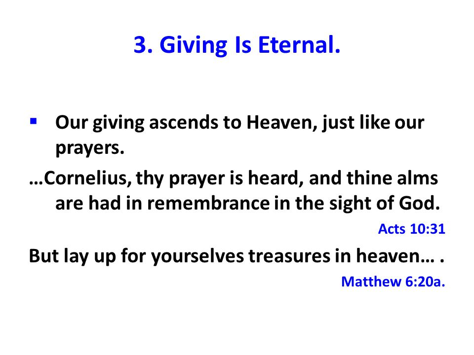 3. Giving Is Eternal.  Our giving ascends to Heaven, just like our prayers.