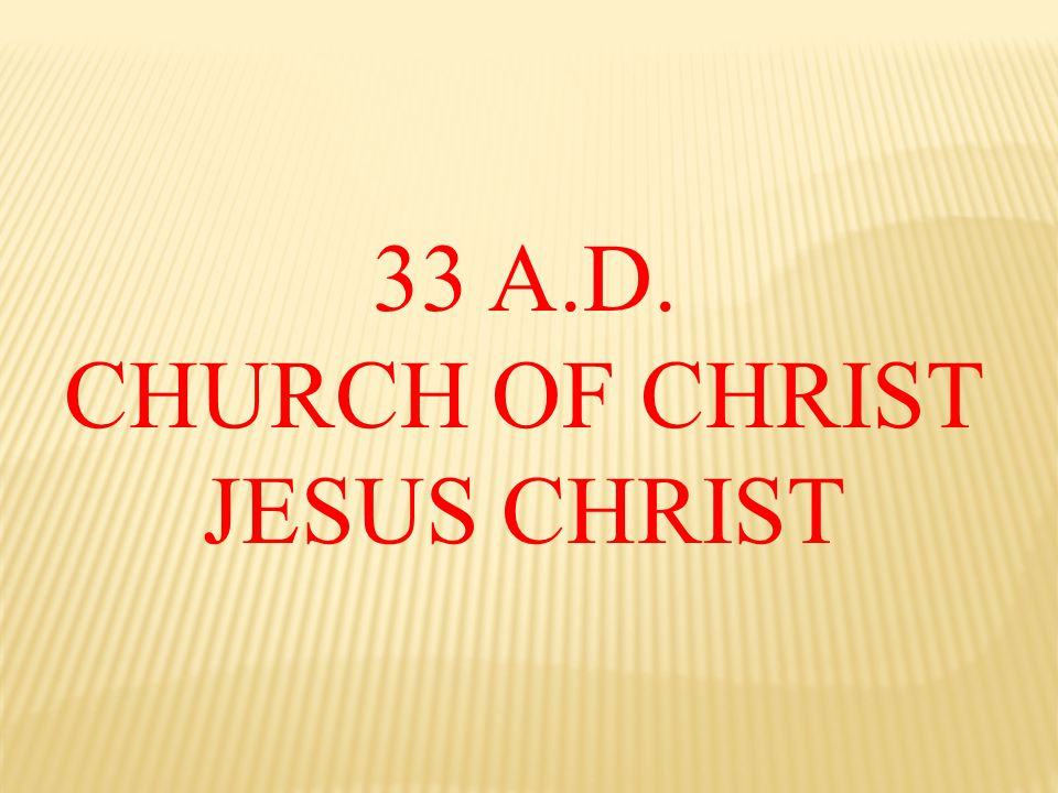 33 A.D. CHURCH OF CHRIST JESUS CHRIST