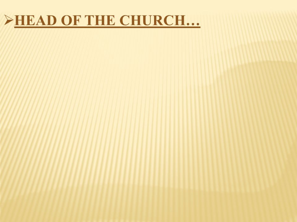  HEAD OF THE CHURCH…