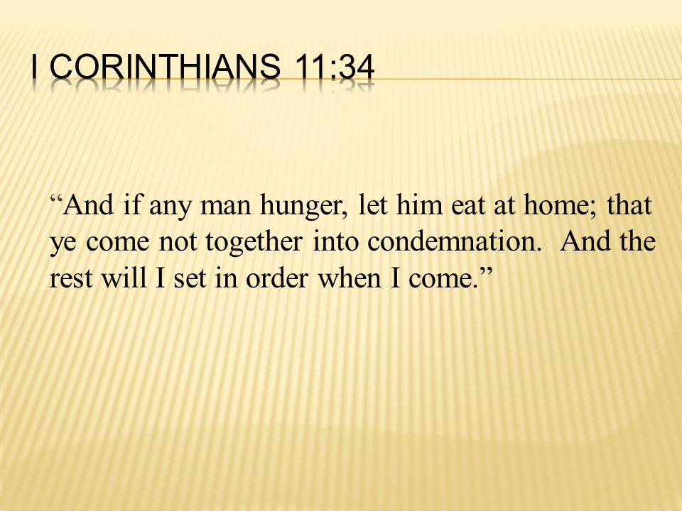 And if any man hunger, let him eat at home; that ye come not together into condemnation.