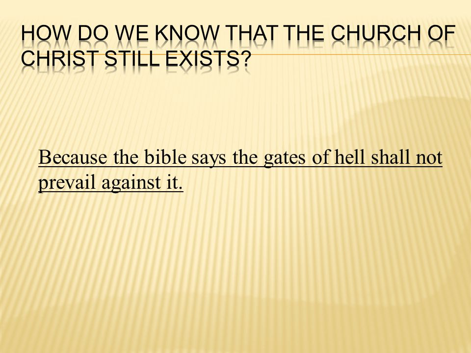 Because the bible says the gates of hell shall not prevail against it.
