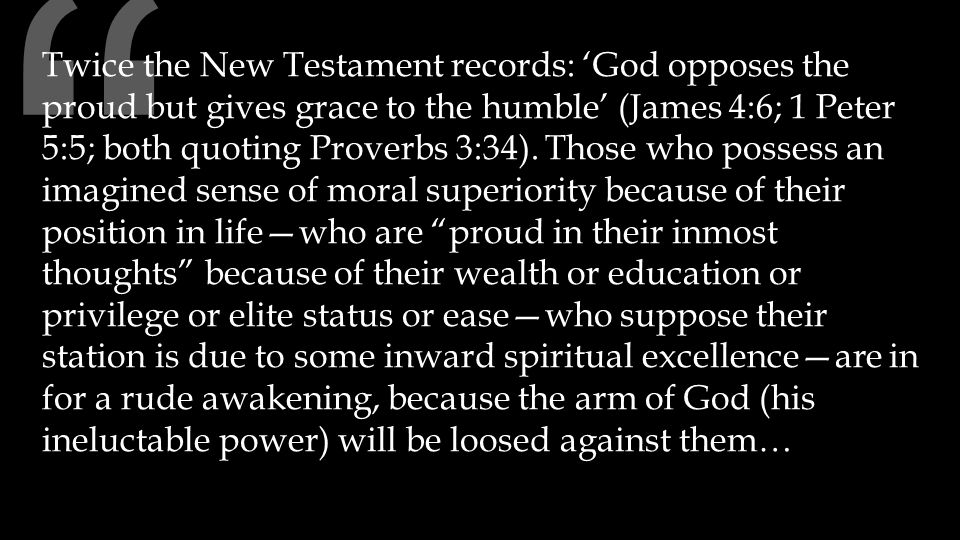 Twice the New Testament records: 'God opposes the proud but gives grace to the humble' (James 4:6; 1 Peter 5:5; both quoting Proverbs 3:34).