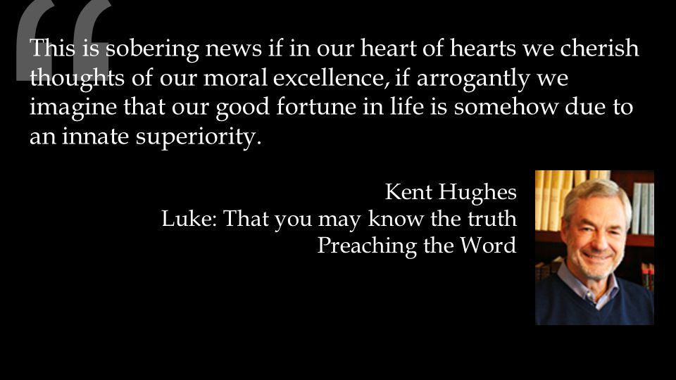 This is sobering news if in our heart of hearts we cherish thoughts of our moral excellence, if arrogantly we imagine that our good fortune in life is somehow due to an innate superiority.