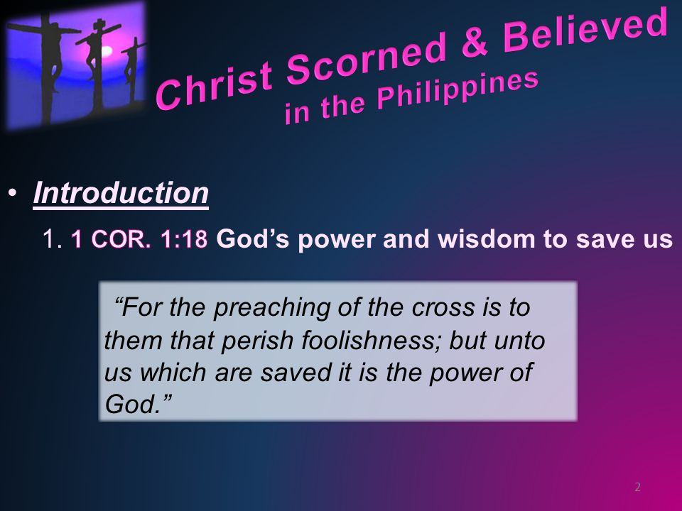 "2 ""For the preaching of the cross is to them that perish foolishness; but unto us which are saved it is the power of God."""