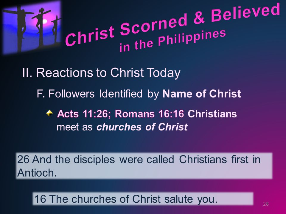 28 26 And the disciples were called Christians first in Antioch. 16 The churches of Christ salute you.