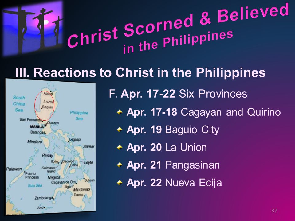 F. Apr. 17-22 Six Provinces Apr. 17-18 Cagayan and Quirino Apr.