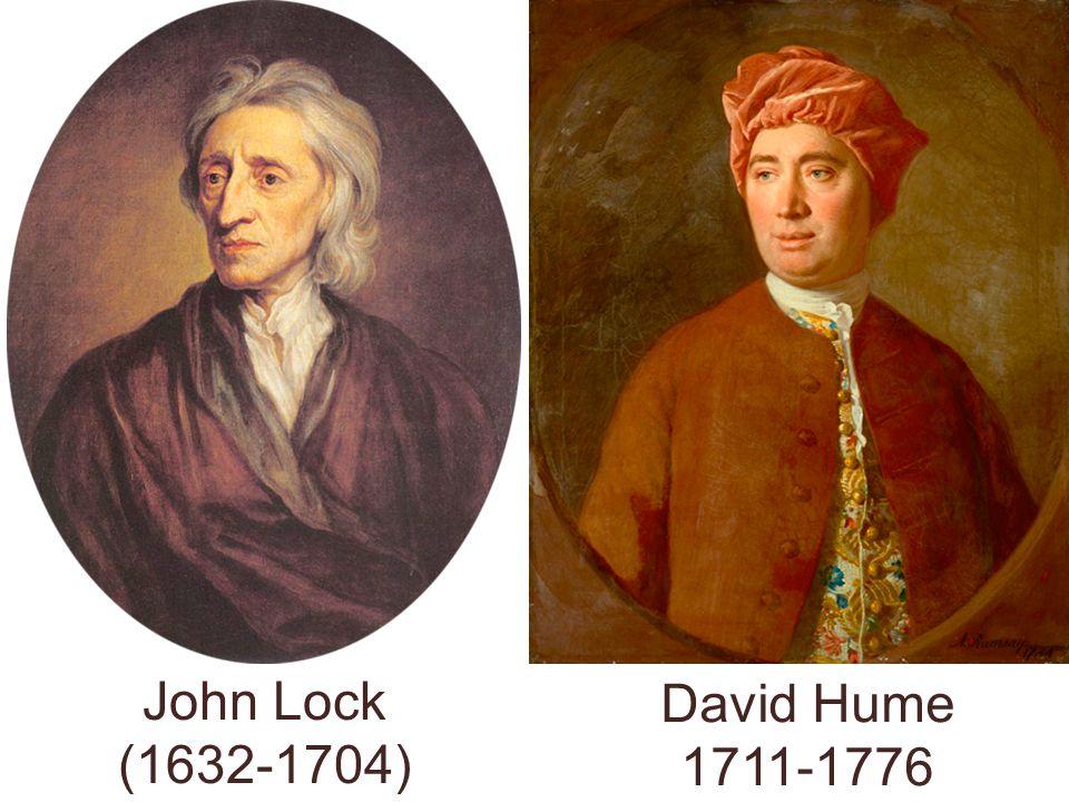 John Lock (1632-1704) David Hume 1711-1776