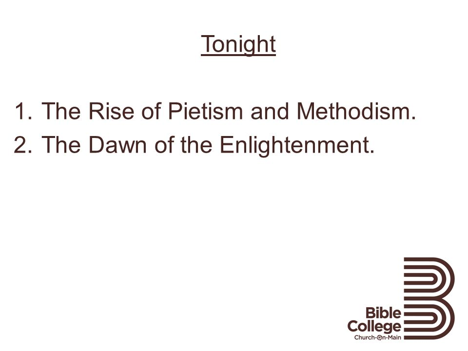Tonight 1.The Rise of Pietism and Methodism. 2.The Dawn of the Enlightenment.