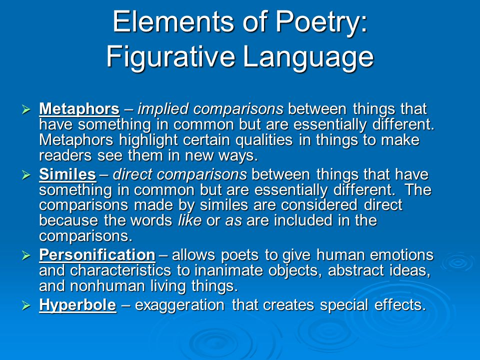 Elements of Poetry: Figurative Language  Metaphors – implied comparisons between things that have something in common but are essentially different.