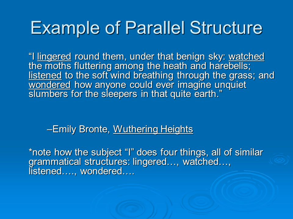 "Example of Parallel Structure ""I lingered round them, under that benign sky: watched the moths fluttering among the heath and harebells; listened to t"