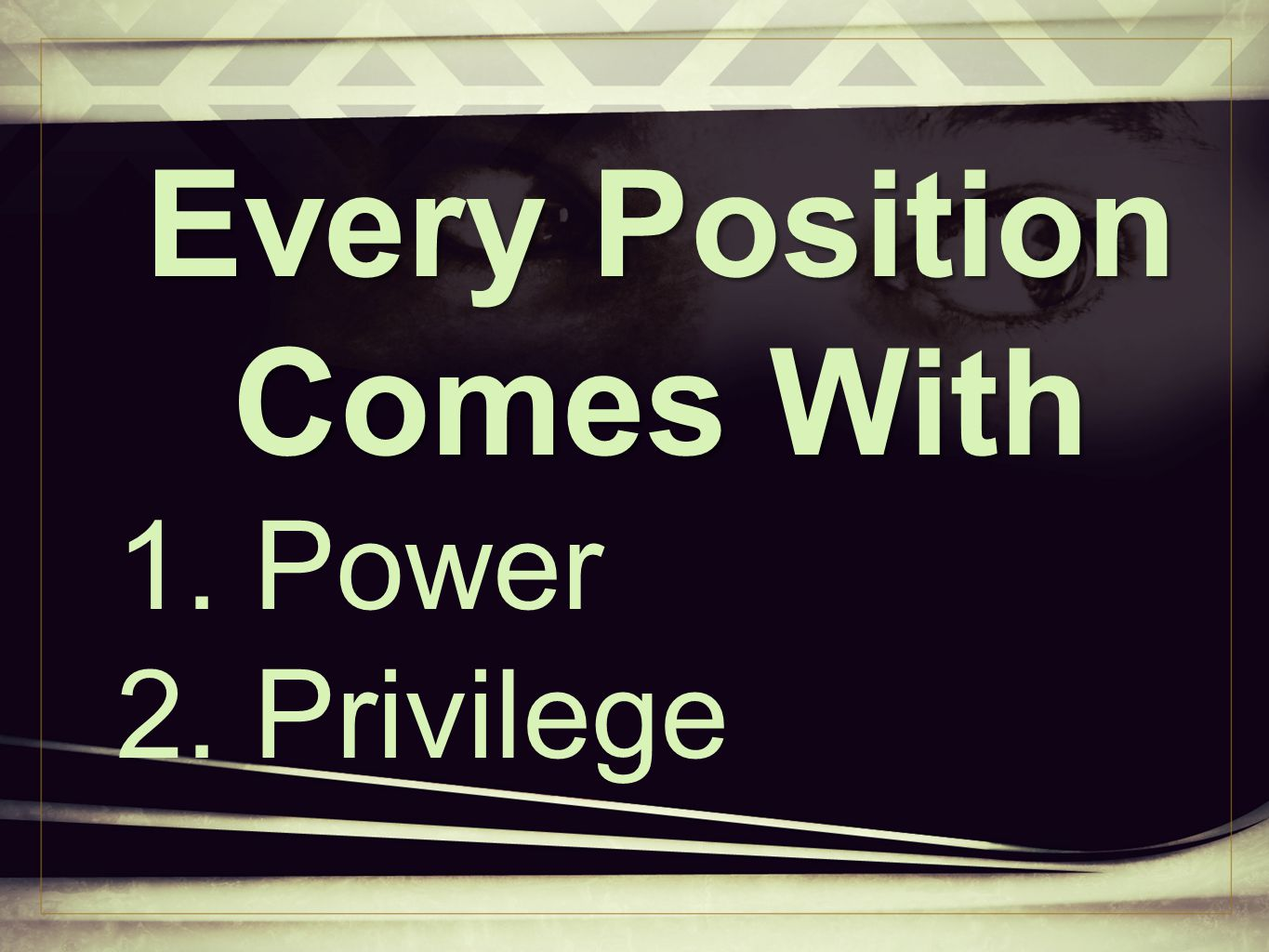 Every Position Comes With 1. Power 2. Privilege