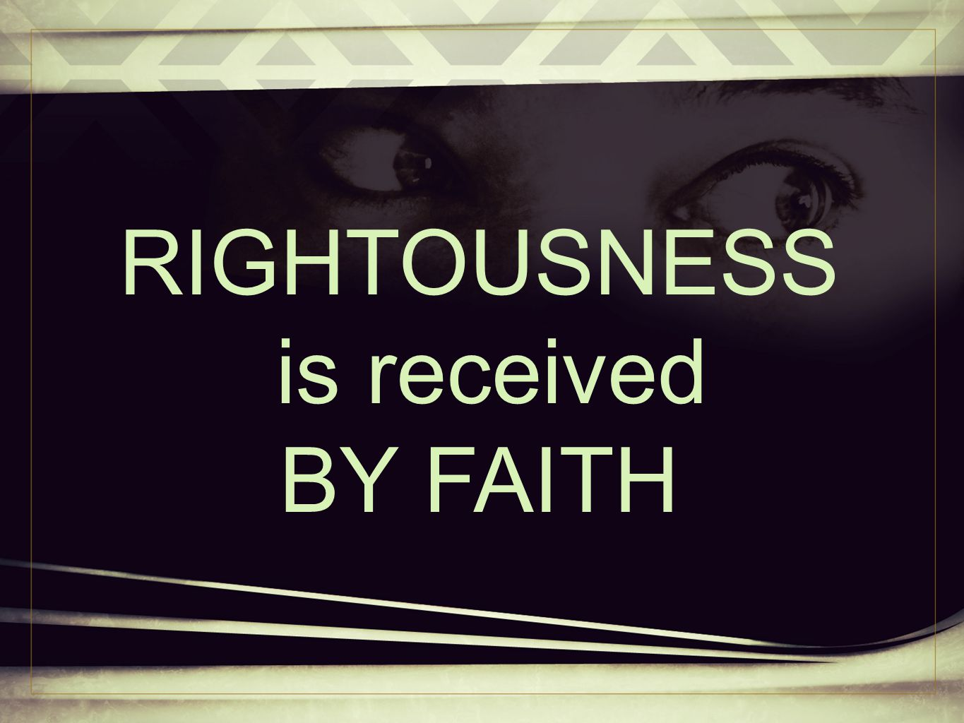 RIGHTOUSNESS is received BY FAITH