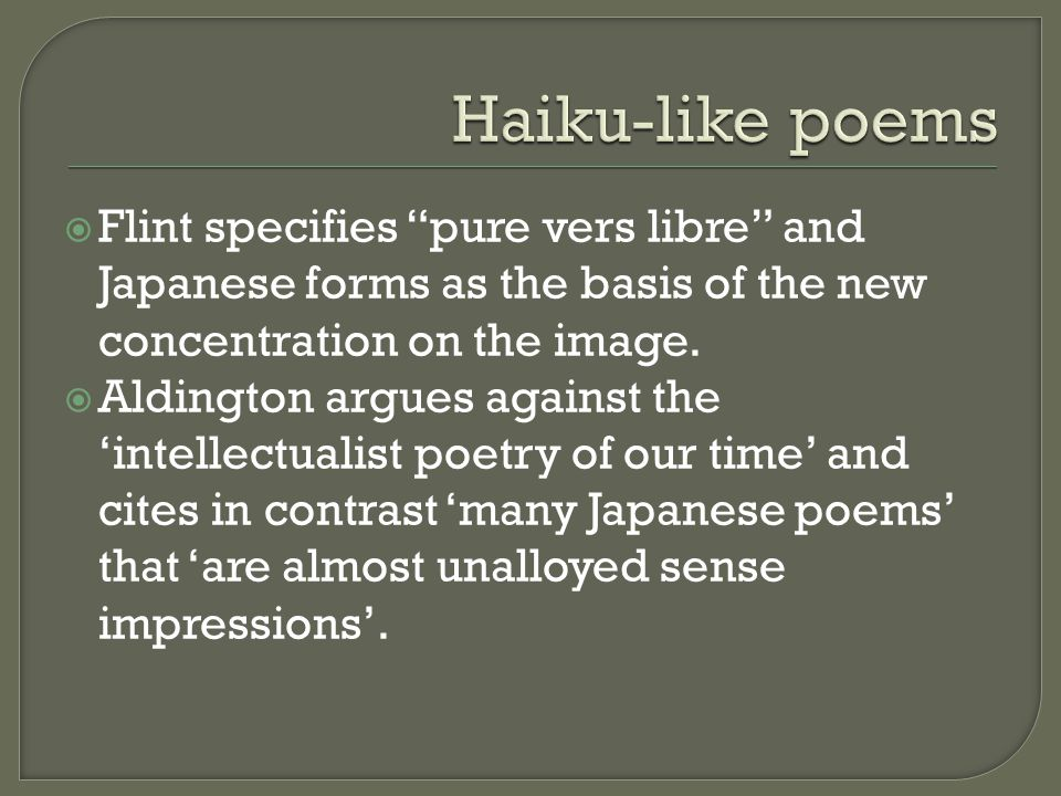  Crucial influence of Japanese ideas: haiku  Eastern influence very prevalent: Japanese admirer had written to Amy Lowell of the pleasure he had taken in the 'descriptive power' of her verse evocations of Japan