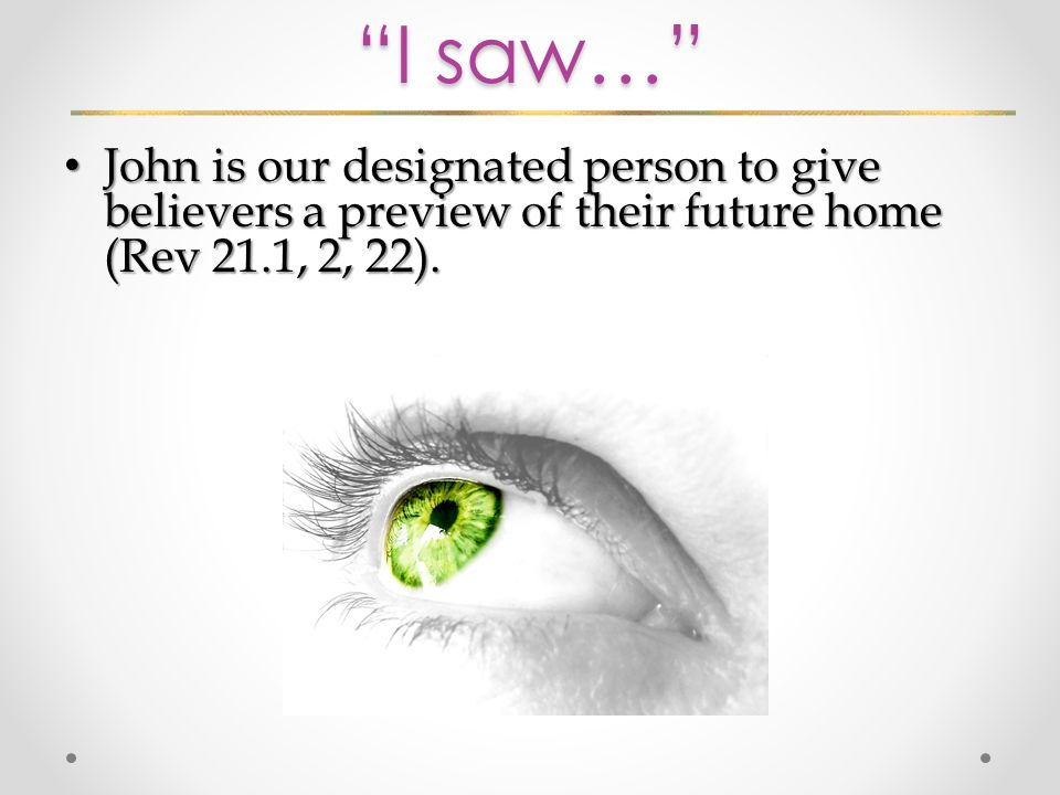 John is our designated person to give believers a preview of their future home (Rev 21.1, 2, 22). John is our designated person to give believers a pr
