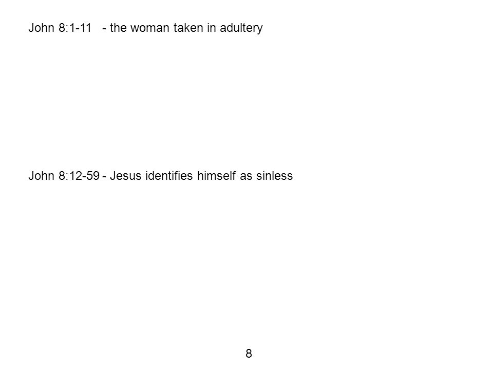 John 8:1-11- the woman taken in adultery John 8:12-59- Jesus identifies himself as sinless 8