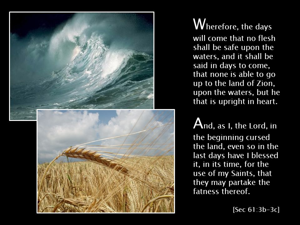 W herefore, the days will come that no flesh shall be safe upon the waters, and it shall be said in days to come, that none is able to go up to the land of Zion, upon the waters, but he that is upright in heart.