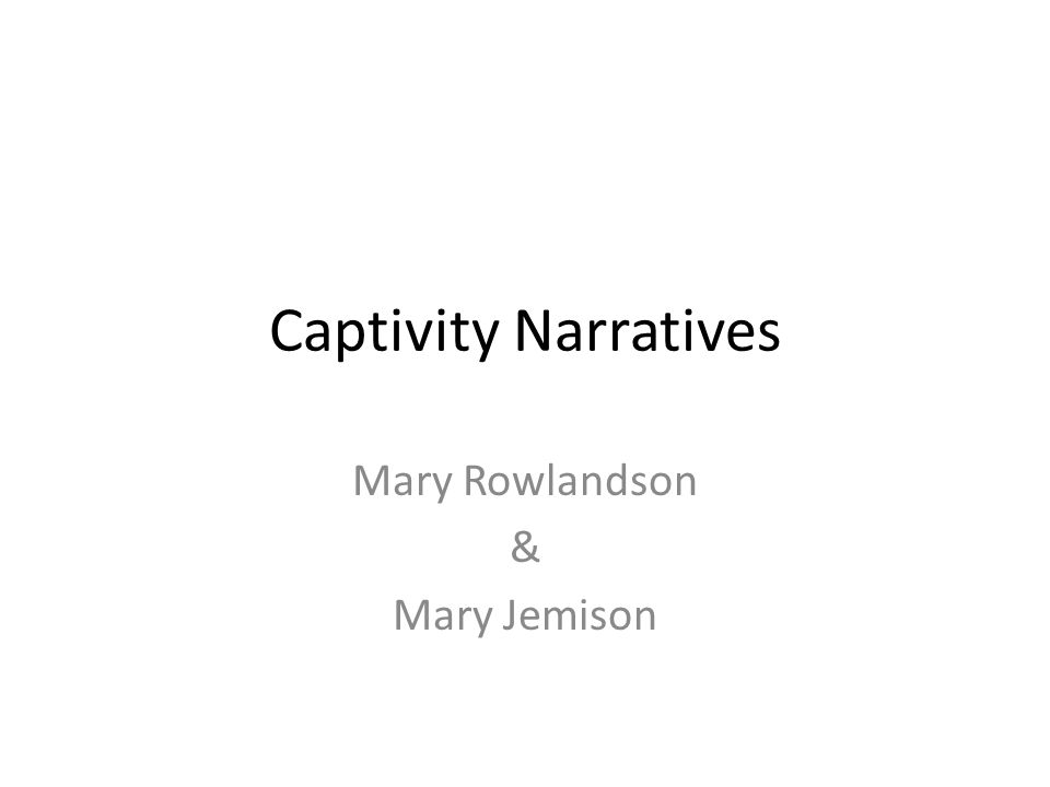Captivity Narratives Mary Rowlandson & Mary Jemison