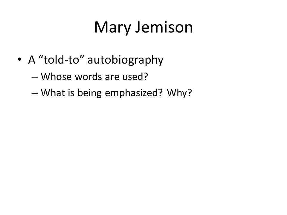"Mary Jemison A ""told-to"" autobiography – Whose words are used? – What is being emphasized? Why?"