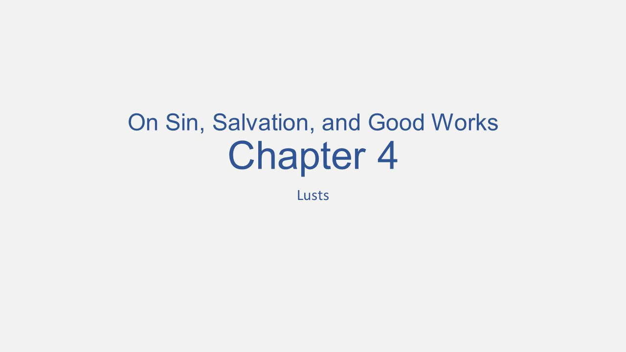 On Sin, Salvation, and Good Works Chapter 4 Lusts