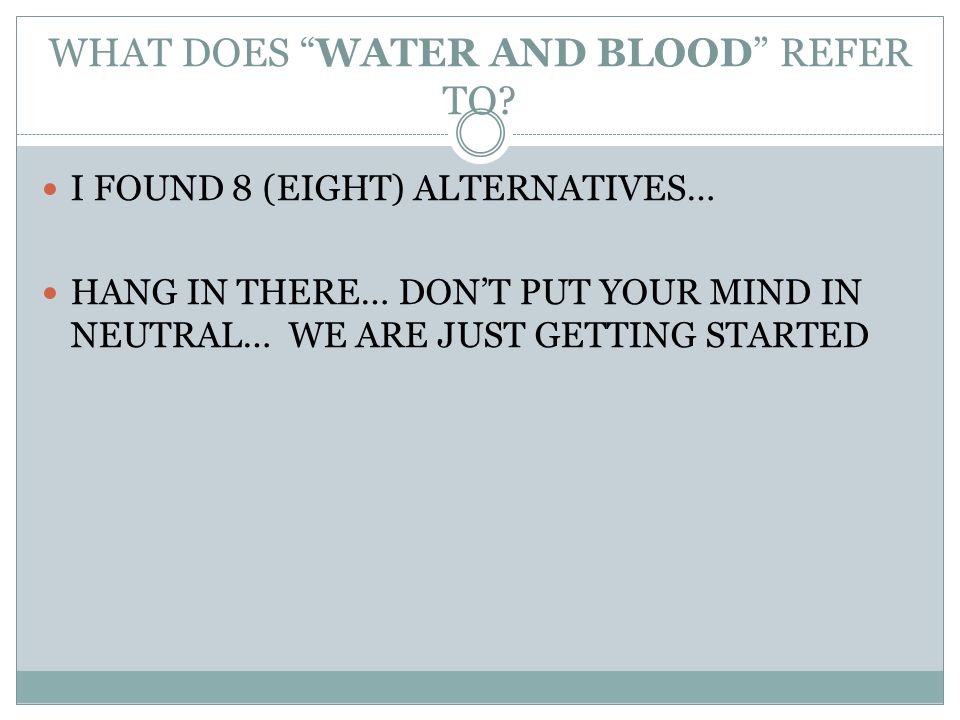 WHAT DOES WATER AND BLOOD REFER TO.