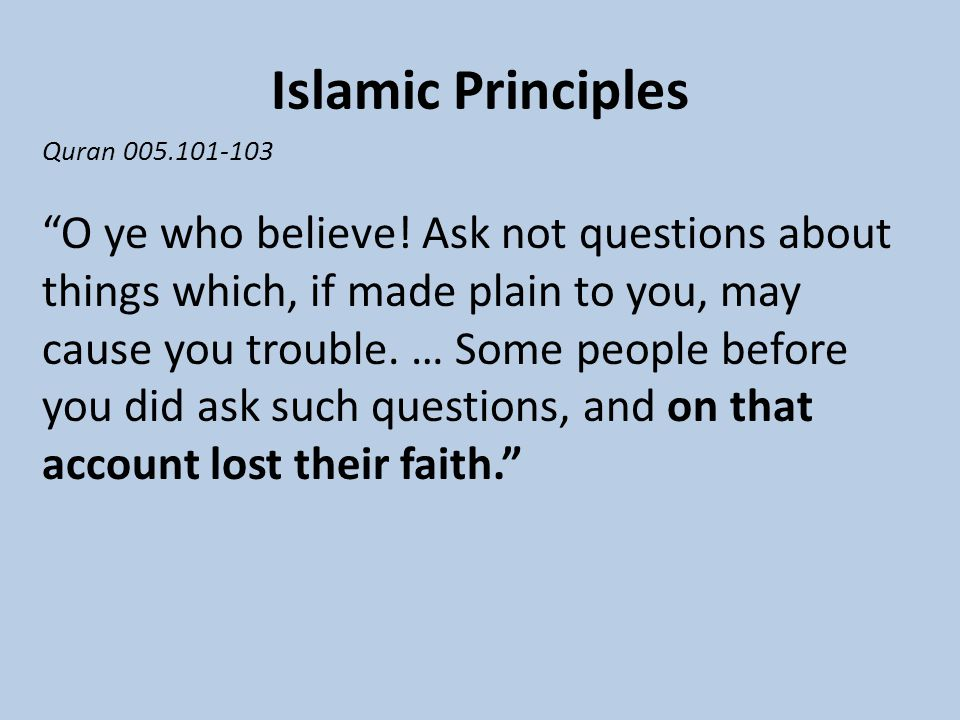 Islamic Principles Quran 005.101-103 O ye who believe.