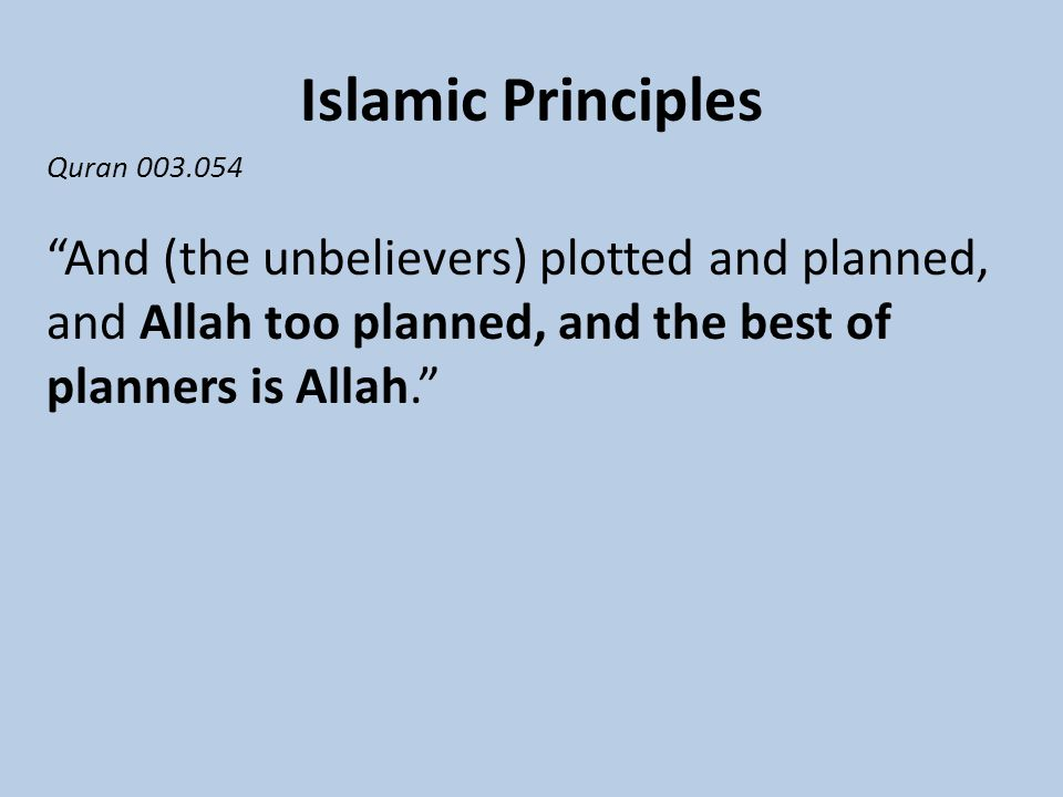 Islamic Principles Quran 003.054 And (the unbelievers) plotted and planned, and Allah too planned, and the best of planners is Allah.