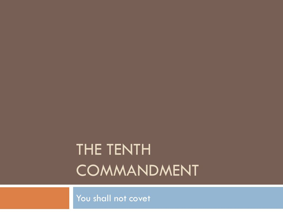 THE TENTH COMMANDMENT You shall not covet