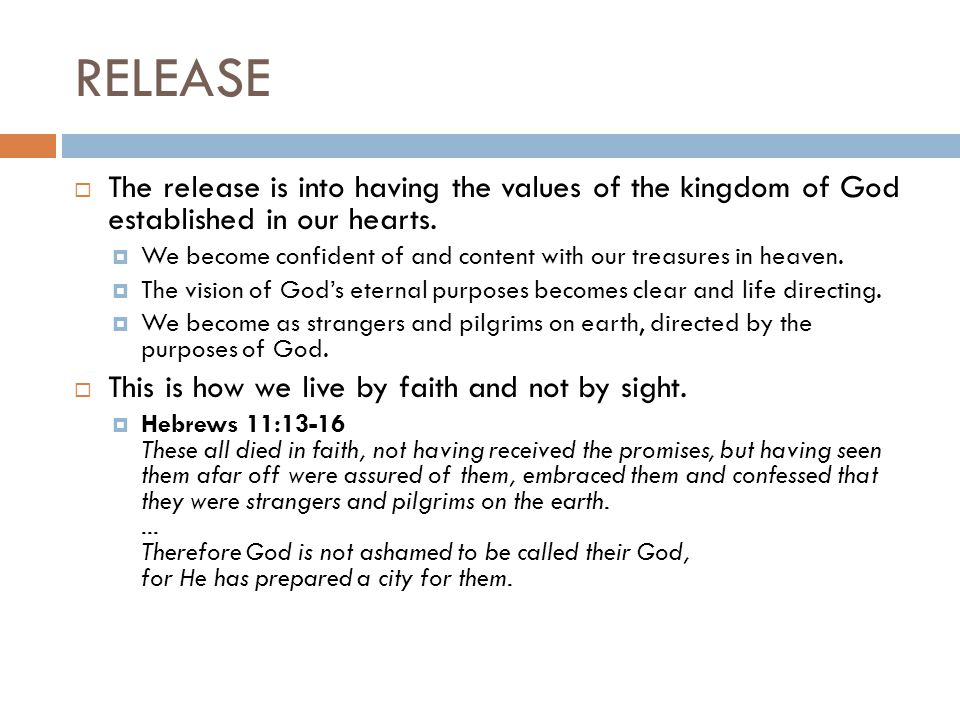 RELEASE  The release is into having the values of the kingdom of God established in our hearts.