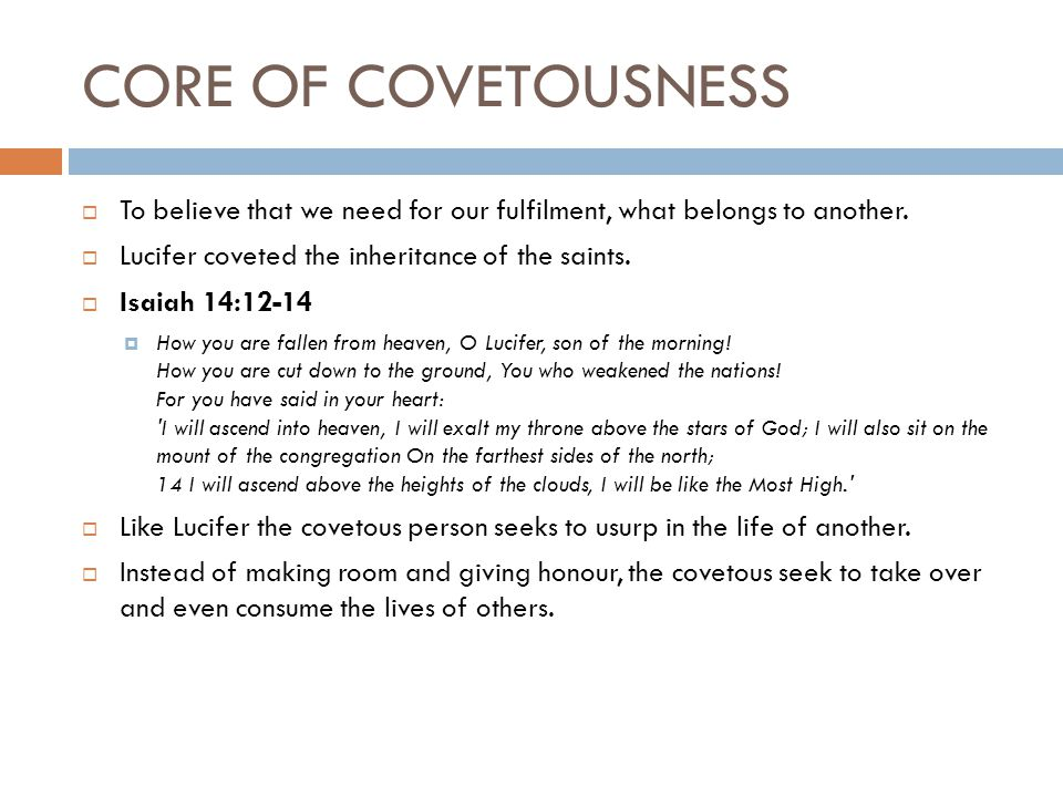 CORE OF COVETOUSNESS  To believe that we need for our fulfilment, what belongs to another.