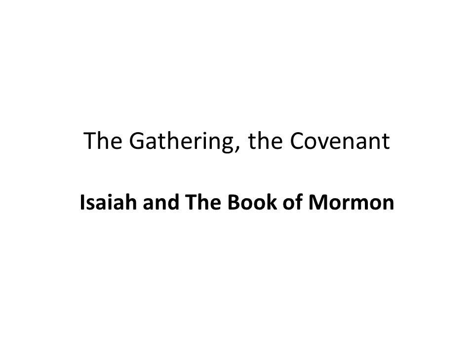 The Gathering, the Covenant Isaiah and The Book of Mormon