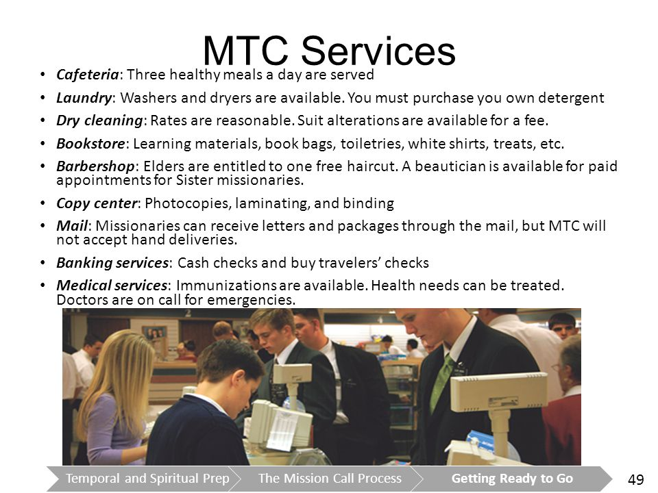 49 MTC Services Cafeteria: Three healthy meals a day are served Laundry: Washers and dryers are available.