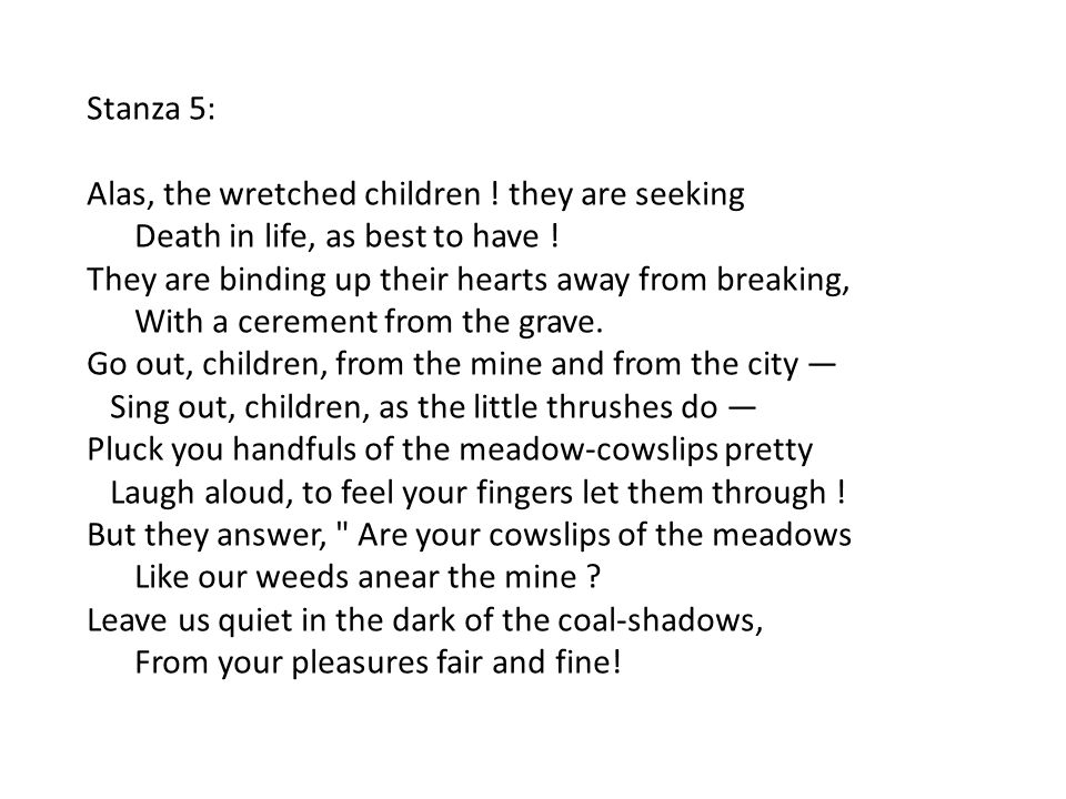 Stanza 5: Alas, the wretched children . they are seeking Death in life, as best to have .