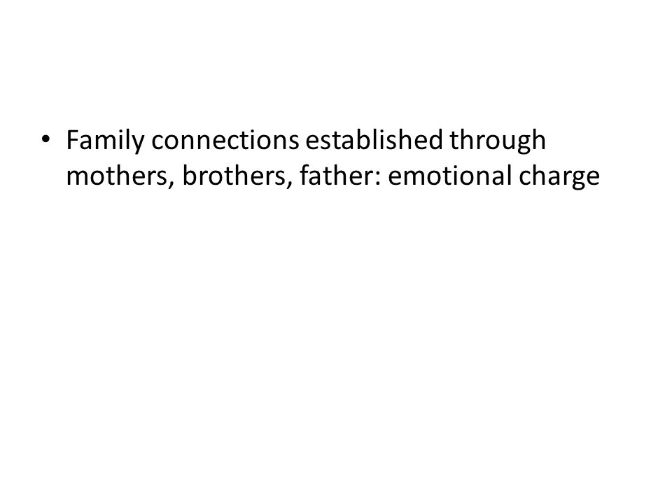Family connections established through mothers, brothers, father: emotional charge