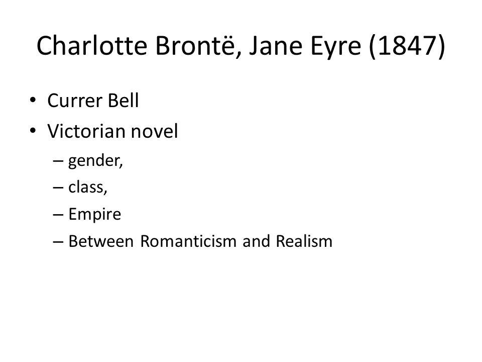Currer Bell Victorian novel – gender, – class, – Empire – Between Romanticism and Realism