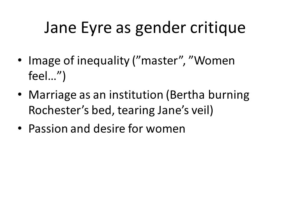 Image of inequality ( master , Women feel… ) Marriage as an institution (Bertha burning Rochester's bed, tearing Jane's veil) Passion and desire for women