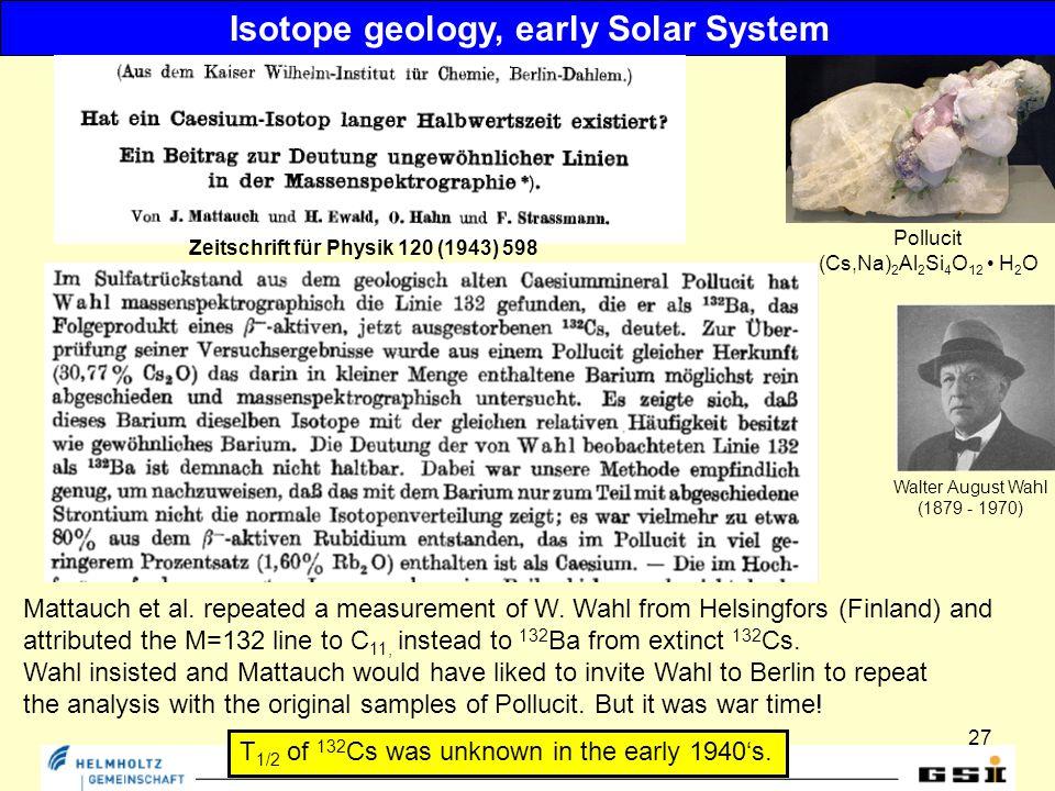 27 Isotope geology, early Solar System Zeitschrift für Physik 120 (1943) 598 Mattauch et al.