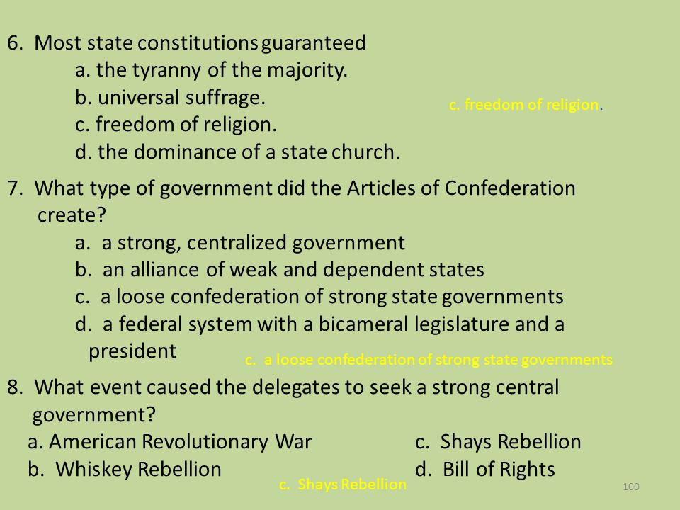 100 6. Most state constitutions guaranteed a. the tyranny of the majority. b. universal suffrage. c. freedom of religion. d. the dominance of a state
