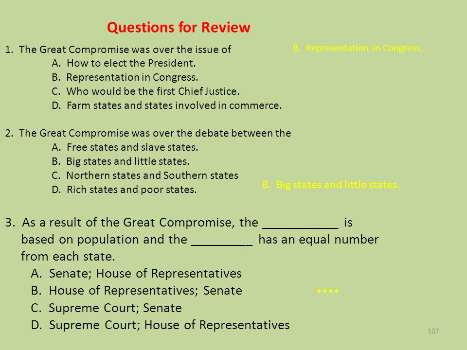 Questions for Review 1. The Great Compromise was over the issue of A. How to elect the President. B. Representation in Congress. C. Who would be the f