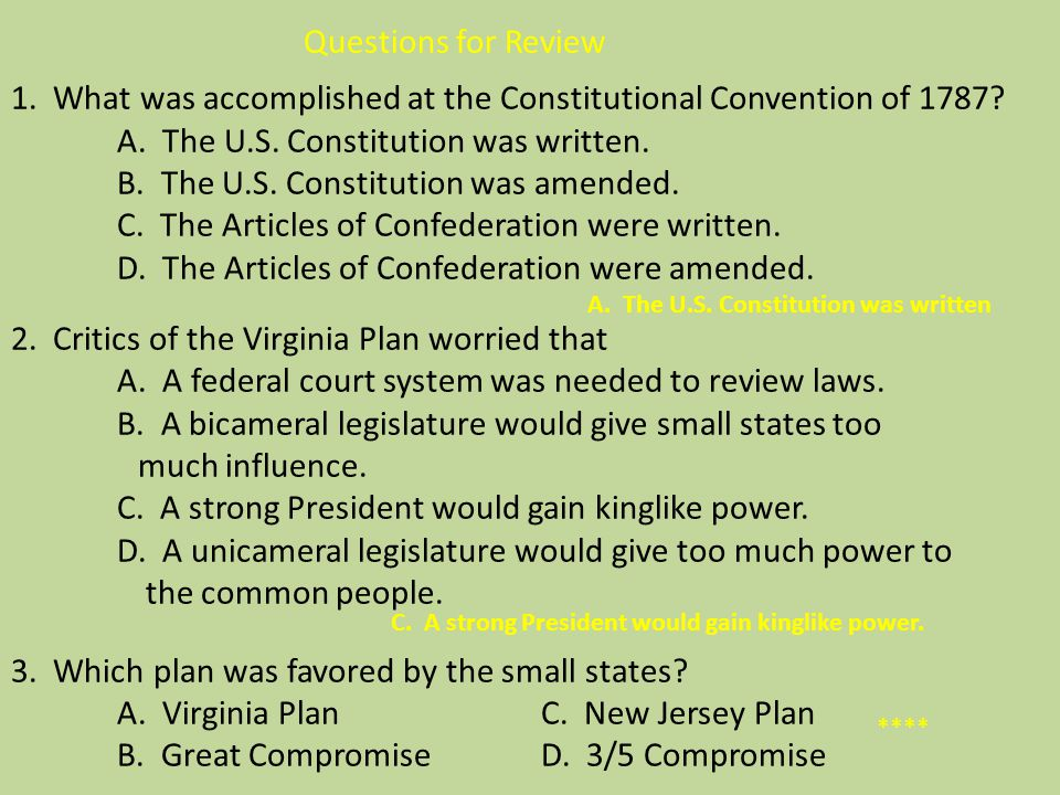 Questions for Review 1. What was accomplished at the Constitutional Convention of 1787? A. The U.S. Constitution was written. B. The U.S. Constitution
