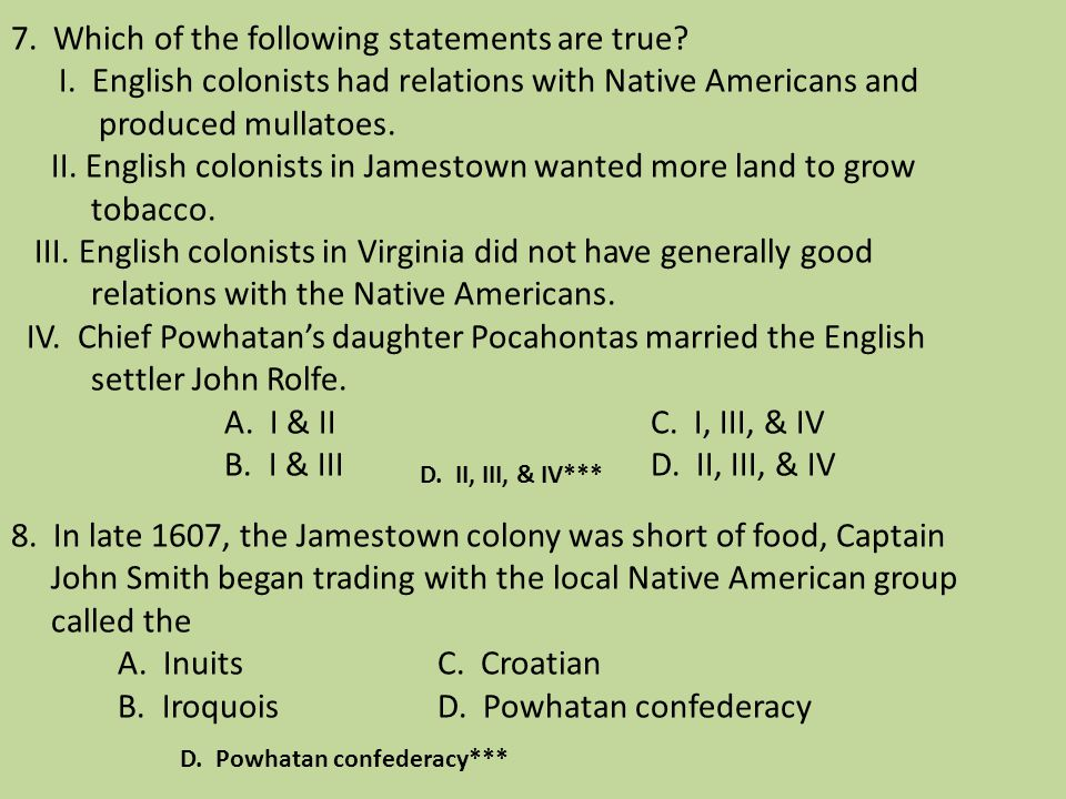 7. Which of the following statements are true? I. English colonists had relations with Native Americans and produced mullatoes. II. English colonists