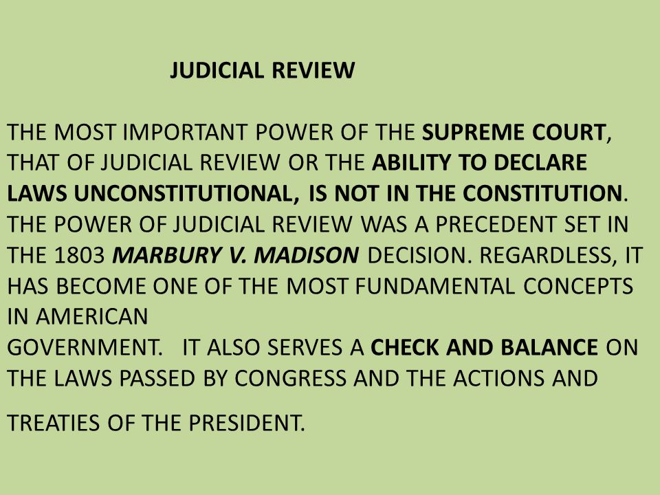 JUDICIAL REVIEW THE MOST IMPORTANT POWER OF THE SUPREME COURT, THAT OF JUDICIAL REVIEW OR THE ABILITY TO DECLARE LAWS UNCONSTITUTIONAL, IS NOT IN THE