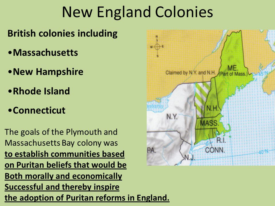 New England Colonies British colonies including Massachusetts New Hampshire Rhode Island Connecticut The goals of the Plymouth and Massachusetts Bay c